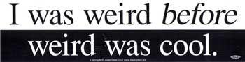 """I Was Weird Before Weird Was Cool Bumper Sticker - 11"""" By 3"""""""