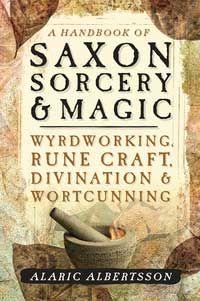 Handbook Of Saxon Sorcery & Magic By Alaric Albertsson