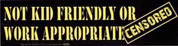 Not Kid Friendly Or Work Appropriate Bumper Sticker